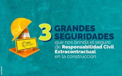 3 GRANDES SEGURIDADES QUE NOS BRINDA EL SEGURO DE RESPONSABILIDAD CIVIL EXTRACONTRACTUAL EN LA CONSTRUCCIÓN