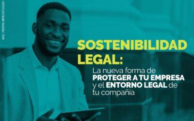 SOSTENIBILIDAD LEGAL: La nueva forma de proteger a tu empresa y el entorno legal de tu compañía