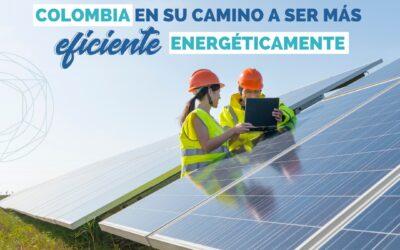 COLOMBIA EN SU CAMINO A SER MÁS EFICIENTE ENERGÉTICAMENTE